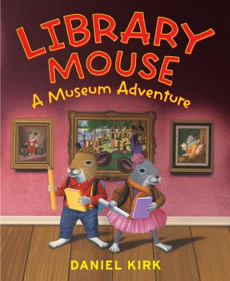 Cover image for Library mouse : a museum adventure