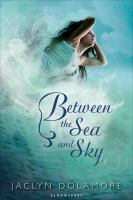 Between the Sea and Sky by Jaclyn Dolamore