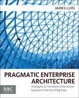 Pragmatic enterprise architecture : strategies to transform information systems in the era of big data için kapak resmi