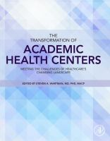 The Transformation of Academic Health Centers : Meeting the Challenges of Healthcare's Changing Landscape için kapak resmi