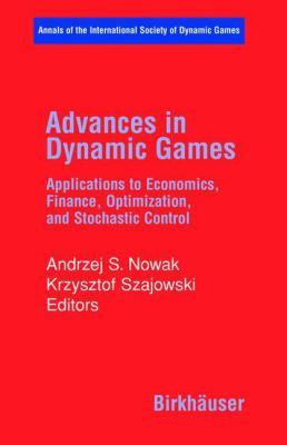 Advances in Dynamic Games Applications to Economics, Finance, Optimization, and Stochastic Control için kapak resmi