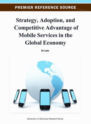 Strategy, adoption, and competitive advantage of mobile services in the global economy için kapak resmi