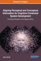 Aligning perceptual and conceptual information for cognitive contextual system development : emerging research and opportunities için kapak resmi