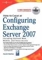 How to cheat at configuring Exchange server 2007 including Outlook web, mobile, and voice access için kapak resmi