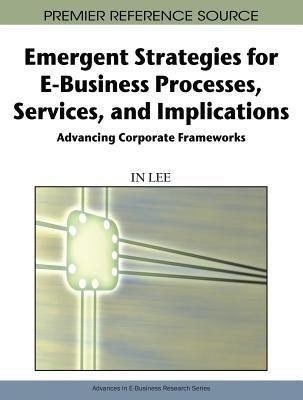 Emergent strategies for e-business processes, services, and implications advancing corporate frameworks için kapak resmi