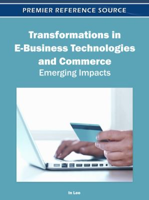 Transformations in e-business technologies and commerce emerging impacts için kapak resmi