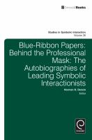 Blue-ribbon papers behind the professional mask : the autobiographies of leading symbolic interactionists için kapak resmi