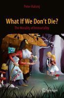 What If We Don't Die? The Morality of Immortality için kapak resmi