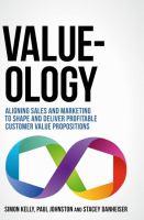 Value-ology Aligning sales and marketing to shape and deliver profitable customer value propositions için kapak resmi