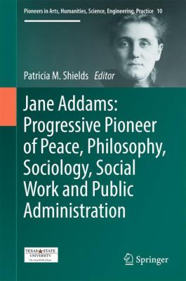 Jane Addams: Progressive Pioneer of Peace, Philosophy, Sociology, Social Work and Public Administration için kapak resmi