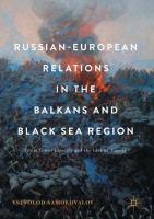 Russian-European Relations in the Balkans and Black Sea Region Great Power Identity and the Idea of Europe için kapak resmi