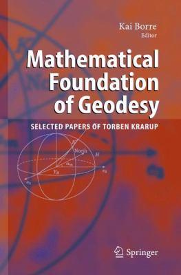 Mathematical Foundation of Geodesy Selected Papers of Torben Krarup için kapak resmi