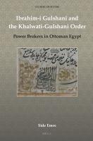 Ibrahim-i Gulshani and the Khalwati-Gulshani order : Power brokers in Ottoman Egypt için kapak resmi