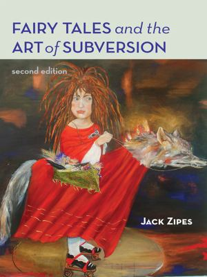 Cover image for Fairy tales and the art of subversion [electronic resource] : the classical genre for children and the process of civilization / Jack Zipes.
