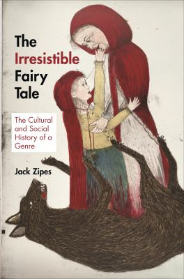 Cover image for The irresistible fairy tale the Cultural and Social History of a Genre.