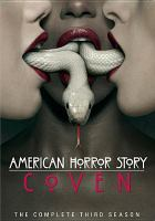 Cover image for American horror story. Coven, The complete third season [DVD] / created by Ryan Murphy and Brad Falchuk ; written by Ryan Murphy, Brad Falchuk, Tim Minear, James Wong [and others].