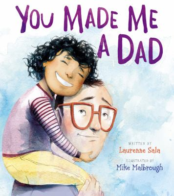 Cover image for You made me a dad / written by Laurenne Sala ; illustrated by Mike Malbrough.