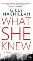 Cover image for What she knew : a novel / Gilly Macmillan.