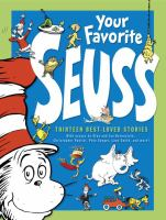 Cover image for Your favorite Seuss : 13 stories written and illustrated by Dr. Seuss with 13 introductory essays / compiled by Janet Schulman and Cathy Goldsmith.