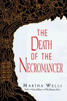 Cover image for THE DEATH OF THE NECROMANCER / MARTHA WELLS.