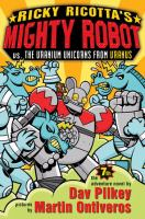 Cover image for Ricky Ricotta's Mighty Robot vs. the Uranium unicorns from Uranus : the seventh robot adventure novel / by Dav Pilkey ; pictures by Martin Ontiveros.