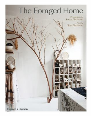 Cover image for The foraged home / photographs by Joanna Maclennan ; text by Oliver Maclennan.