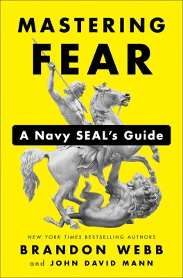 Cover image for Mastering fear : a Navy SEAL's guide / Brandon Webb and John David Mann.