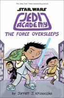 Cover image for The force oversleeps / Jarrett J. Krosoczka.
