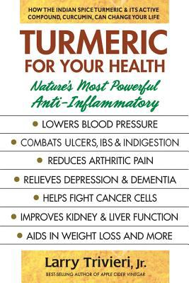 Cover image for Turmeric for your health : nature's most powerful anti-inflammatory / Larry Trivieri, Jr.