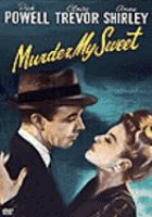 Cover image for Murder, my sweet [DVD] / RKO Radio Pictures, Inc. presents ; executive producer, Sid Rogell ; screen play by John Paxton ; produced by Adrian Scott ; directed by Edward Dmytryk.