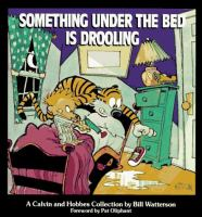 Cover image for Something under the bed is drooling : a Calvin and Hobbes collection / by Bill Watterson ; foreword by Pat Oliphant.