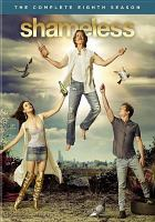 Cover image for Shameless. The complete eighth season [DVD] / executive producer, Krista Vernoff, Sheila Callaghan, Nancy M. Pimental ; developed for American television by John Wells ; created by Paul Abbott.