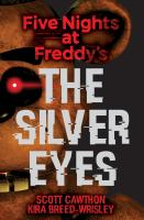 Cover image for Five nights at Freddy's. The silver eyes / by Scott Cawthon, Kira Breed-Wrisley.
