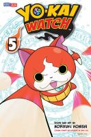 Cover image for Yo-kai watch. 5, Summon your courage / story and art by Noriyuki Konishi ; original story and supervision by Level-5 Inc. ; translation, Tetsuichiro Miyaki ; English adaptation, Aubrey Sitterson ; lettering, William F. Schuch.