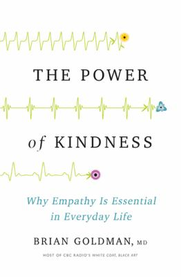 Cover image for The power of kindness : why empathy is essential in everyday life / Brian Goldman.