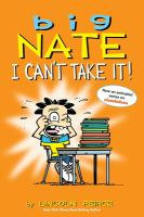 Cover image for Big Nate : I can't take it! / by Lincoln Pierce.