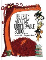 Cover image for The truth about my unbelievable school ... / Davide Cali, Benjamin Chaud.