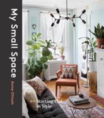 Cover image for My small space : starting out in style / Anna Ottum with Chloe Lieske.