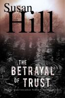 Cover image for The betrayal of trust : a Chief Superintendent Simon Serrailler mystery / Susan Hill.