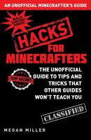 Cover image for Hacks for minecrafters : the unofficial guide to tips and tricks that other guides won't teach you / Megan Miller.