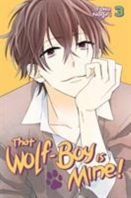 Cover image for That wolf-boy is mine! 3, Just friends / Yoko Nogiri ; translation: Alethea and Athena Nibley ; lettering: Sara Linsley.