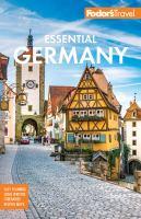 Cover image for Fodor's essential Germany [2019] / writers, Joe Baur, Wibke Carter, Jennifer Ceaser, Christie Dietz, Lee A. Evans, Liz Humphreys, Evelyn Kanter, Chantal Pannozzo, Courtney Tenz.