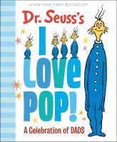 Cover image for Dr. Seuss's I love pop! : a celebration of dads.