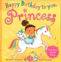 Cover image for Happy birthday to you, Princess / written by Michelle Robinson ; illustrated by Vicki Gausden.