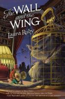 Cover image for The Wall and the Wing / Laura Ruby.