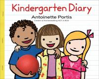 Cover image for Kindergarten diary / as told to Antoinette Portis by me, Annalina.