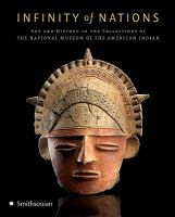 Cover image for Infinity of nations : art and history in the collections of the National Museum of the Amerian Indian / edited by Cecile R. Ganteauma ; National Museum of the American Indian (U.S.), George Gustav Heye Center.