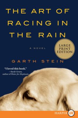 Cover image for The art of racing in the rain [large print] : a novel / Garth Stein.