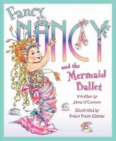 Cover image for Fancy Nancy and the mermaid ballet / written by Jane O'Connor ; illustrated by Robin Preiss Glasser.