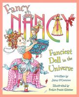 Cover image for Fancy Nancy. Fanciest doll in the universe / written by Jane O'Connor ; illustrated by Robin Preiss Glasser.